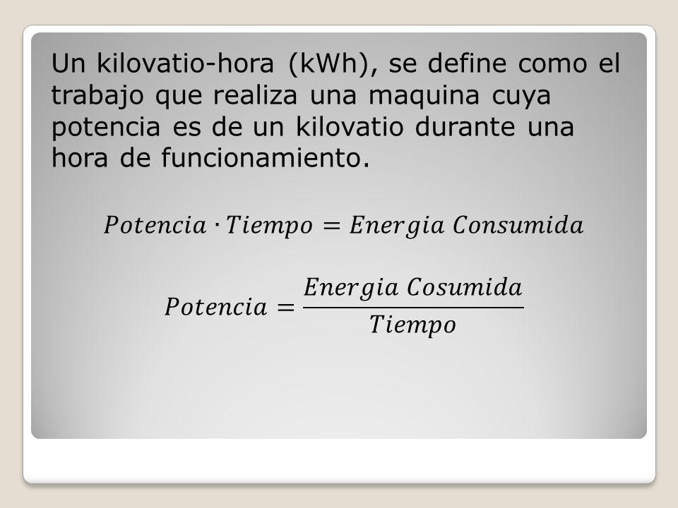 Un kilovatio-hora (kWh), se define como el trabajo que realiza una maquina cuya potencia es de un kilovatio durante una hora de funcionamiento.