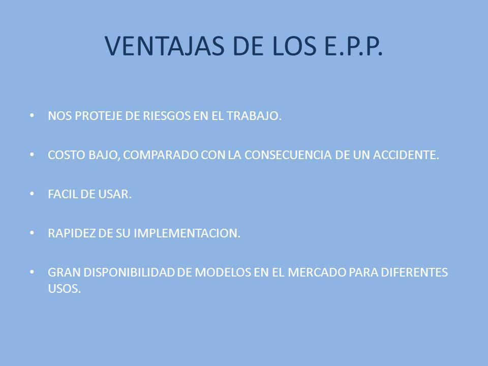 VENTAJAS DE LOS E.P.P. NOS PROTEJE DE RIESGOS EN EL TRABAJO.