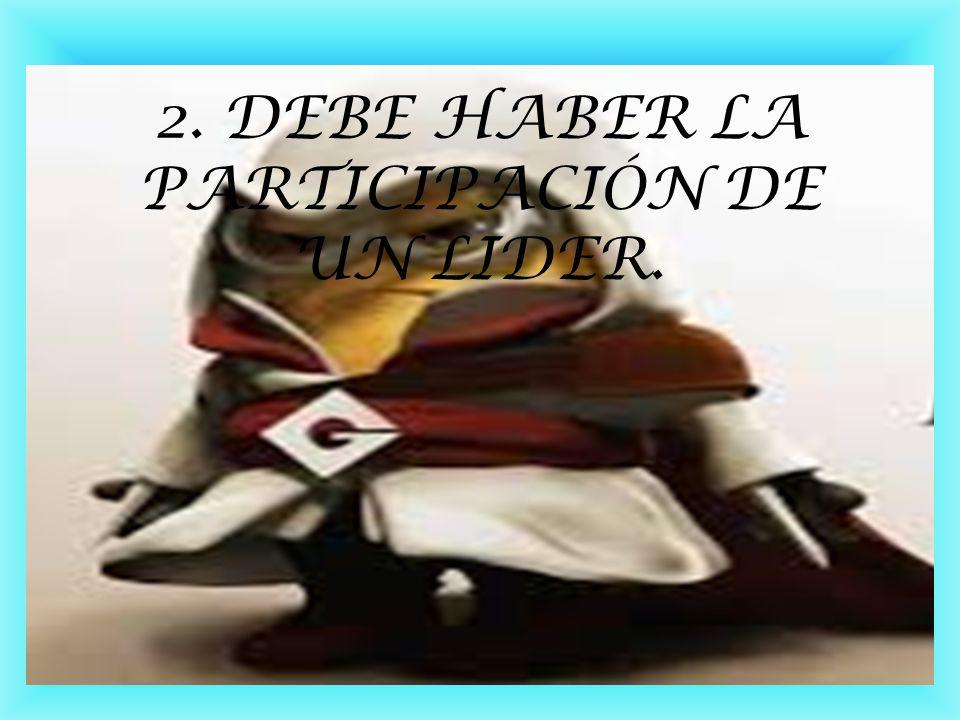 2. DEBE HABER LA PARTICIPACIÓN DE UN LIDER.