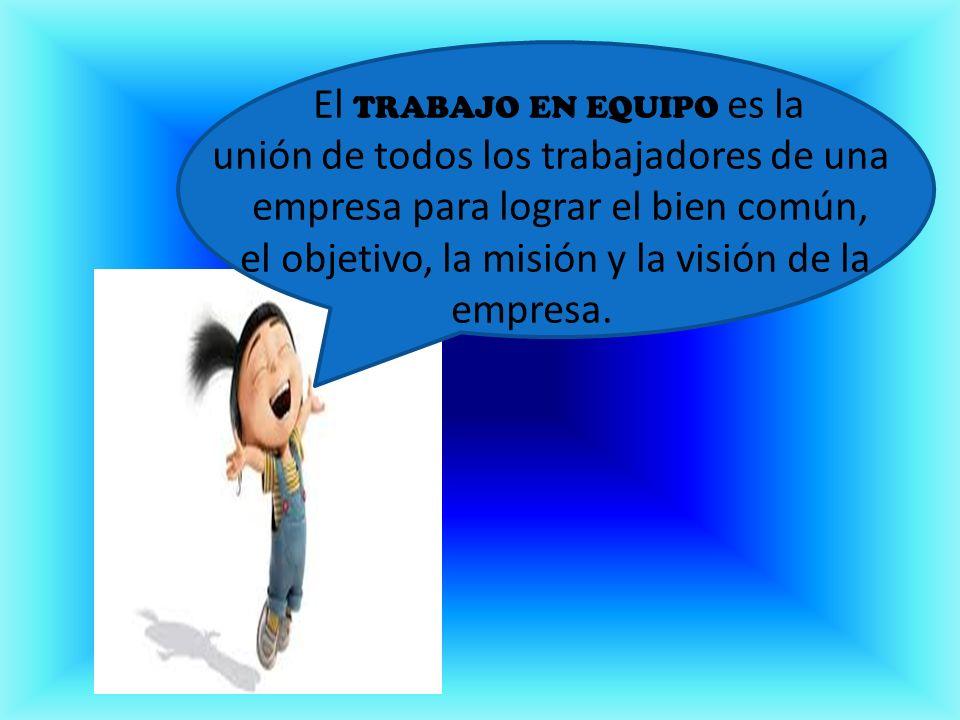 El TRABAJO EN EQUIPO es la. unión de todos los trabajadores de una