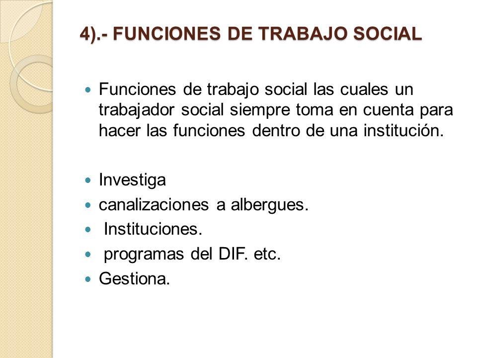 4).- FUNCIONES DE TRABAJO SOCIAL