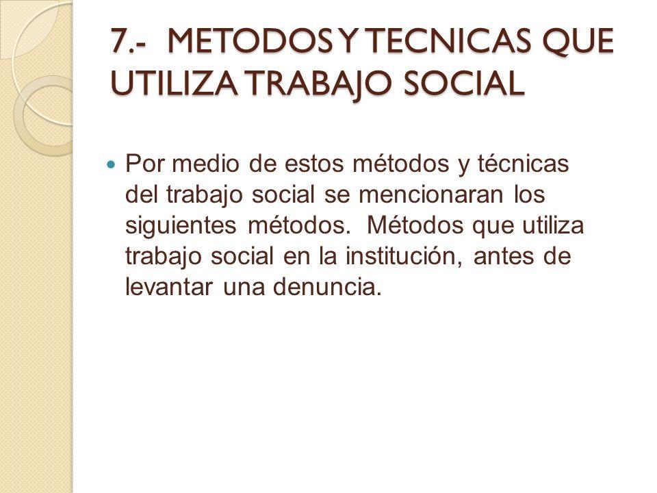 7.- METODOS Y TECNICAS QUE UTILIZA TRABAJO SOCIAL