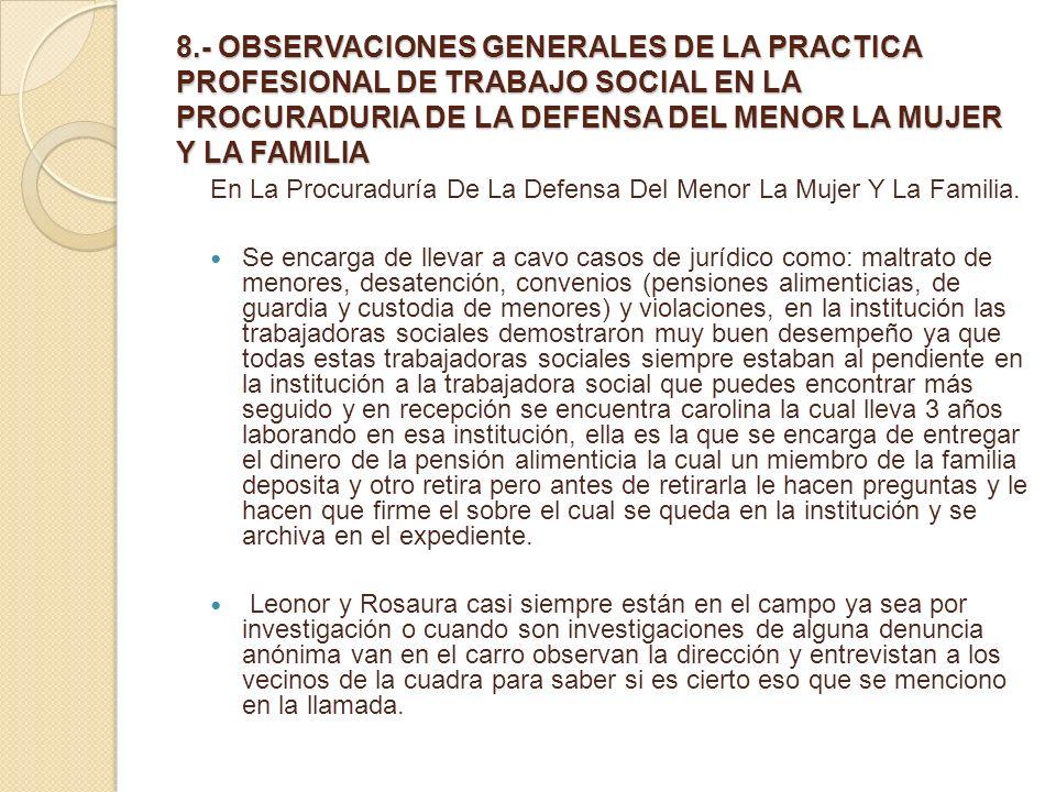 8.- OBSERVACIONES GENERALES DE LA PRACTICA PROFESIONAL DE TRABAJO SOCIAL EN LA PROCURADURIA DE LA DEFENSA DEL MENOR LA MUJER Y LA FAMILIA