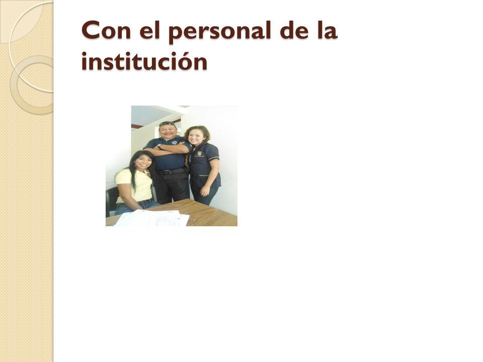 Con el personal de la institución