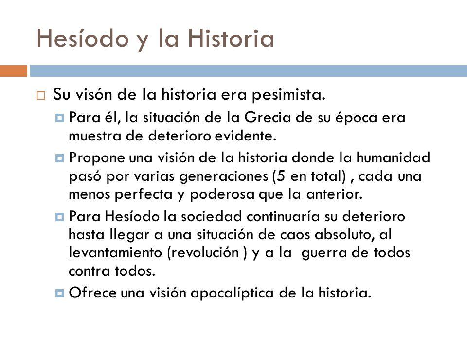 Hesíodo y la Historia Su visón de la historia era pesimista.