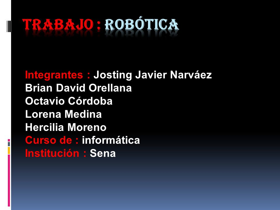 Trabajo : Robótica Integrantes : Josting Javier Narváez
