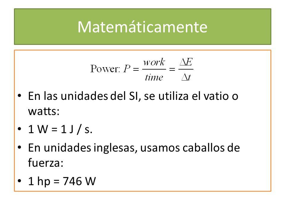 Matemáticamente En las unidades del SI, se utiliza el vatio o watts: