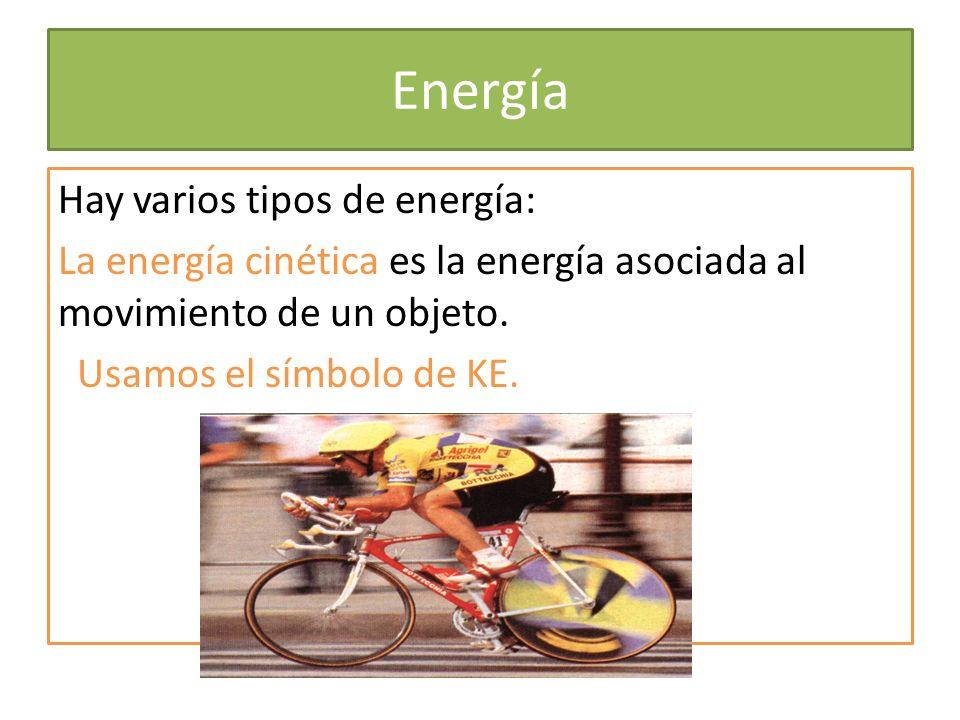 Energía Hay varios tipos de energía: