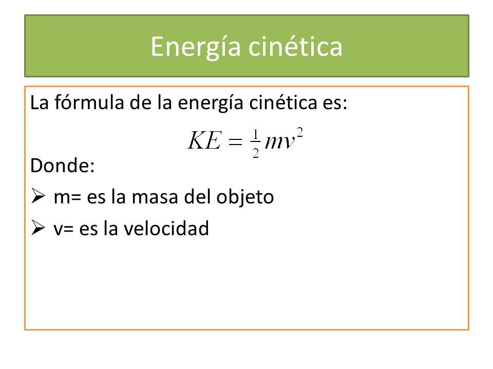Energía cinética La fórmula de la energía cinética es: Donde: