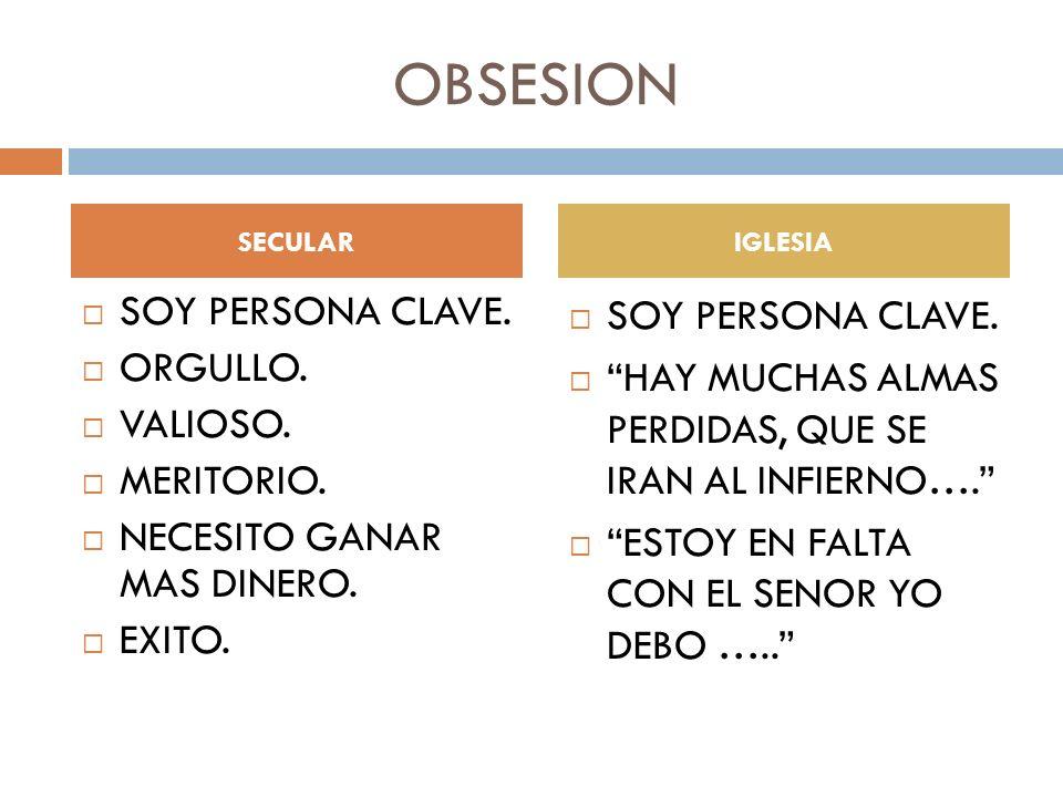 OBSESION SOY PERSONA CLAVE. ORGULLO. VALIOSO. MERITORIO.