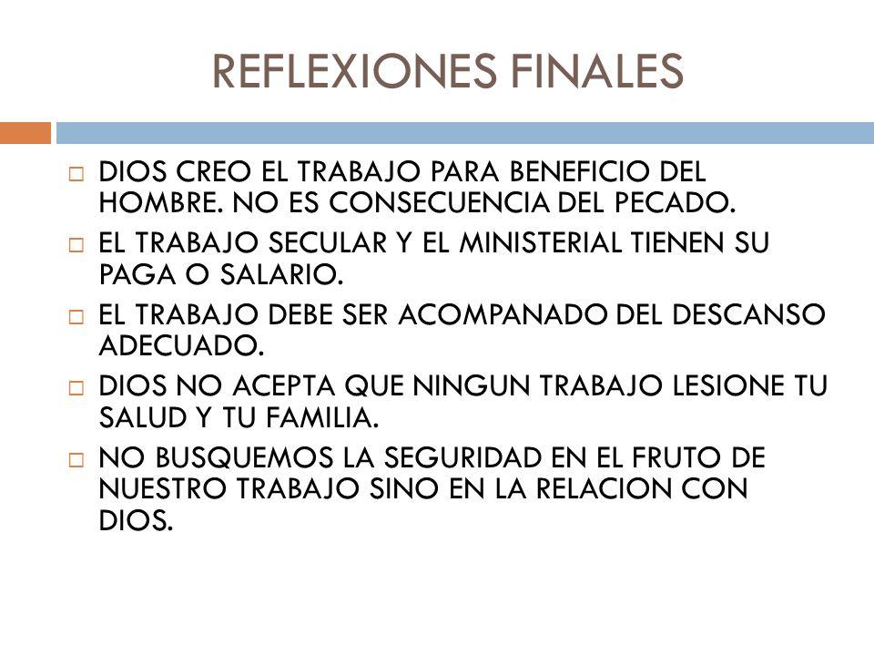 REFLEXIONES FINALES DIOS CREO EL TRABAJO PARA BENEFICIO DEL HOMBRE. NO ES CONSECUENCIA DEL PECADO.