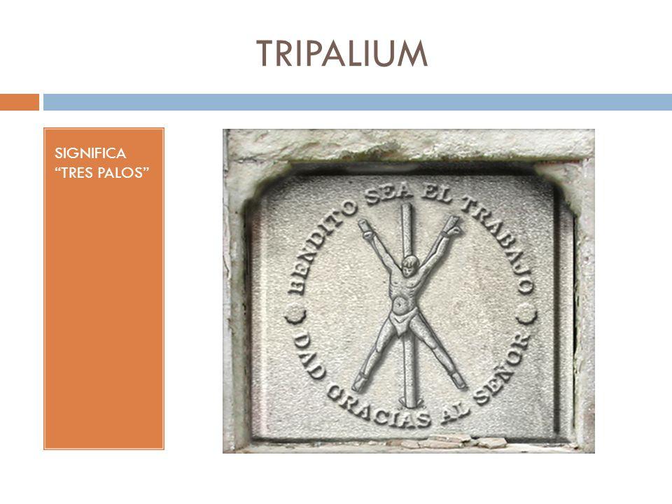 TRIPALIUM SIGNIFICA TRES PALOS