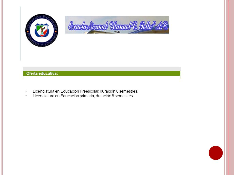 Licenciatura en Educación Preescolar, duración 8 semestres.