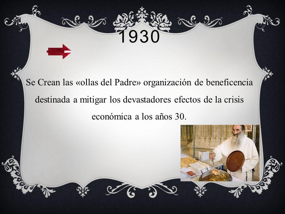 1930 Se Crean las «ollas del Padre» organización de beneficencia destinada a mitigar los devastadores efectos de la crisis económica a los años 30.