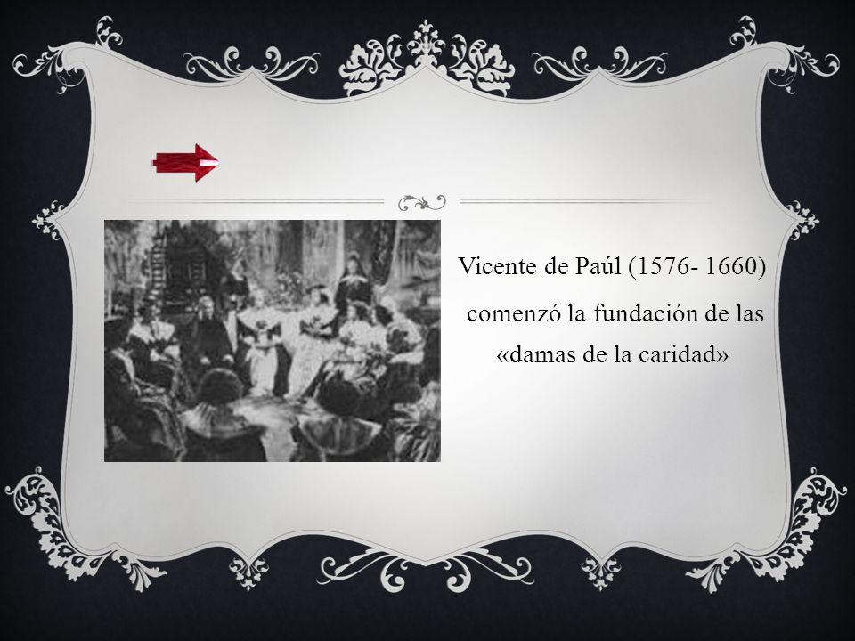 Vicente de Paúl (1576- 1660) comenzó la fundación de las «damas de la caridad»