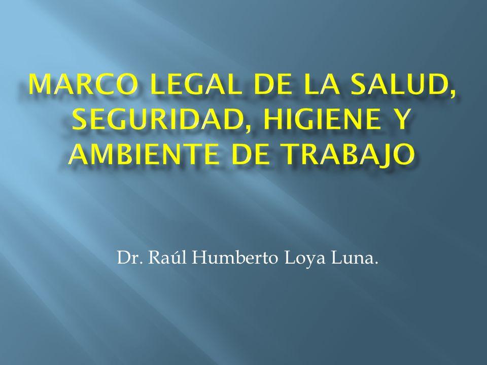 MARCO LEGAL DE LA SALUD, SEGURIDAD, HIGIENE Y AMBIENTE DE TRABAJO