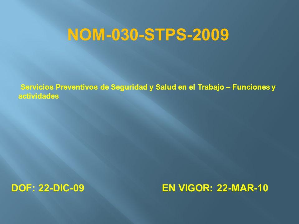 NOM-030-STPS-2009 DOF: 22-DIC-09 EN VIGOR: 22-MAR-10
