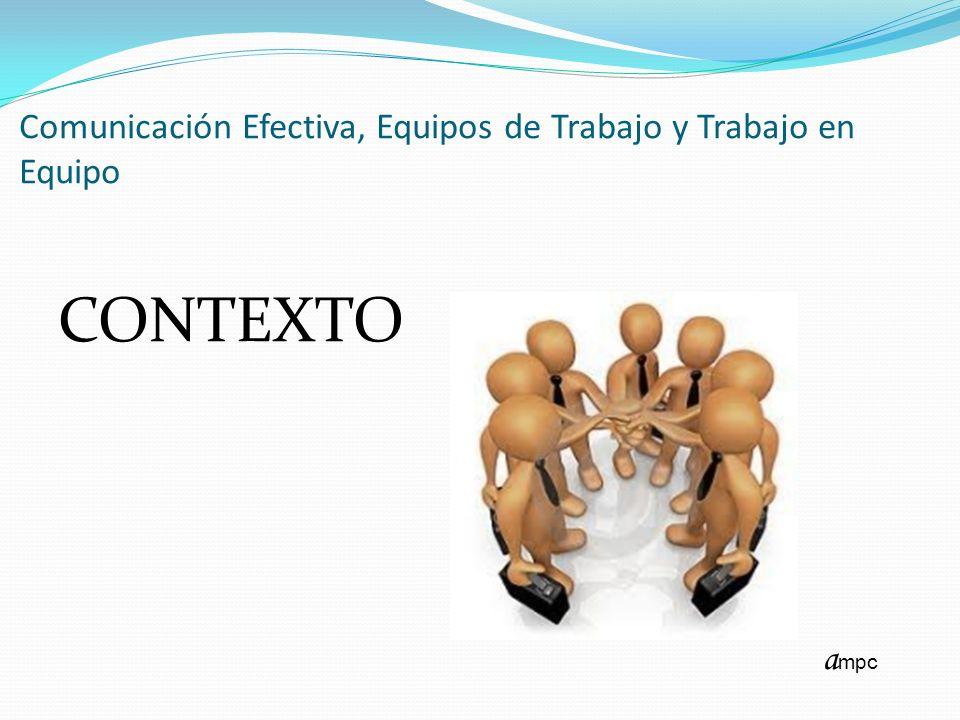 Comunicación Efectiva, Equipos de Trabajo y Trabajo en Equipo