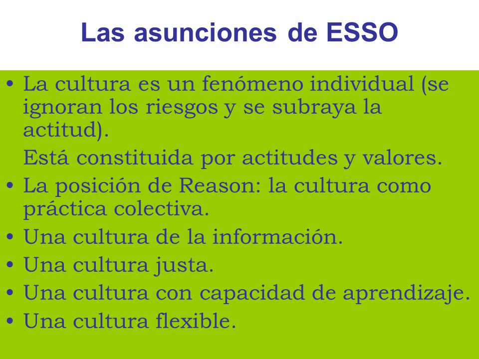 Las asunciones de ESSO La cultura es un fenómeno individual (se ignoran los riesgos y se subraya la actitud).