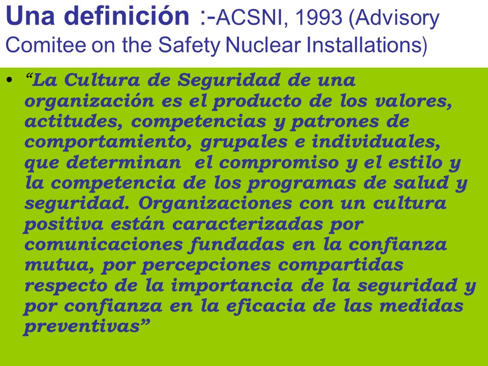 Una definición :-ACSNI, 1993 (Advisory Comitee on the Safety Nuclear Installations)