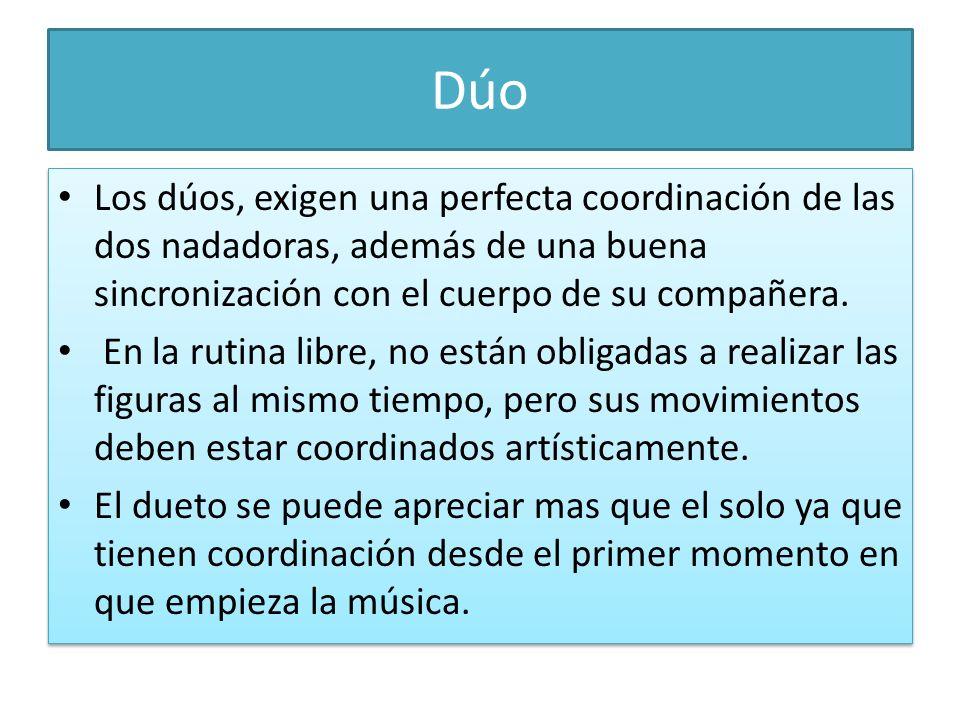 DúoLos dúos, exigen una perfecta coordinación de las dos nadadoras, además de una buena sincronización con el cuerpo de su compañera.