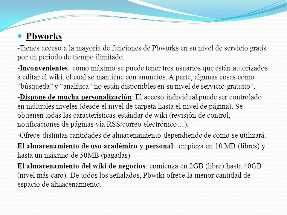 Pbworks -Tienes acceso a la mayoría de funciones de Pbworks en su nivel de servicio gratis por un período de tiempo ilimitado.