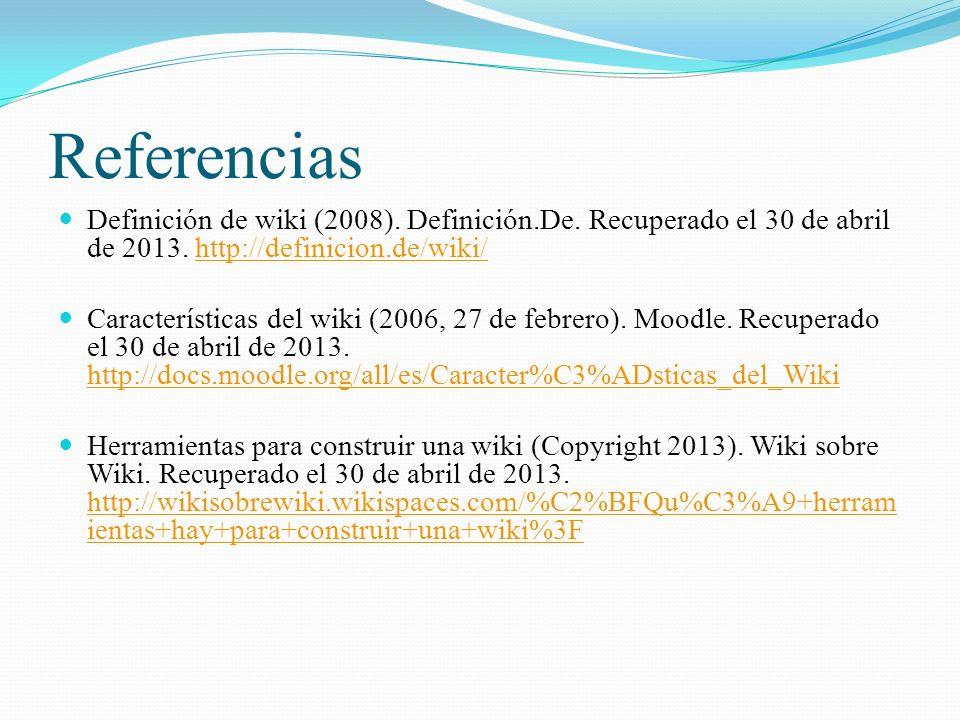Referencias Definición de wiki (2008). Definición.De. Recuperado el 30 de abril de 2013. http://definicion.de/wiki/