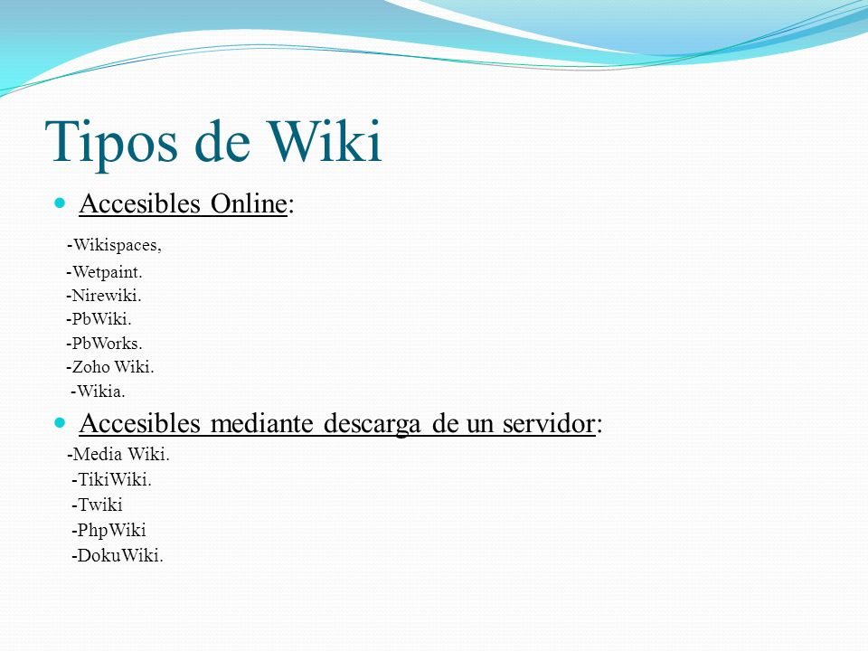 Tipos de Wiki Accesibles Online: -Wikispaces,
