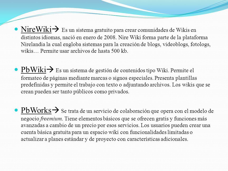 NireWiki Es un sistema gratuito para crear comunidades de Wikis en distintos idiomas, nació en enero de 2008. Nire Wiki forma parte de la plataforma Nirelandia la cual engloba sistemas para la creación de blogs, videoblogs, fotologs, wikis… Permite usar archivos de hasta 500 kb.