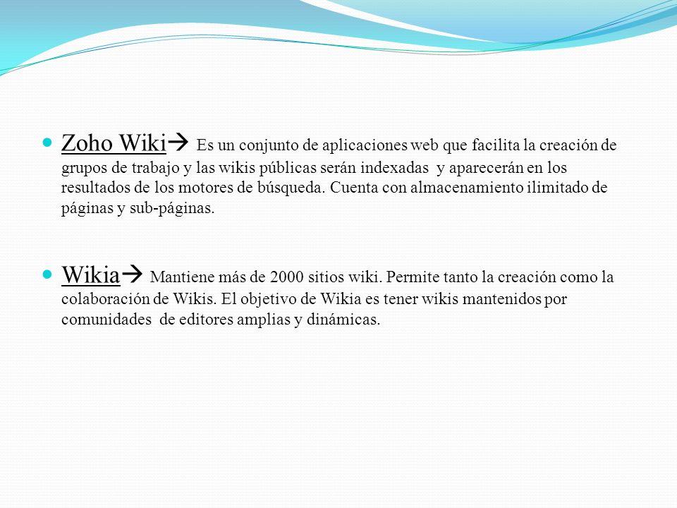 Zoho Wiki Es un conjunto de aplicaciones web que facilita la creación de grupos de trabajo y las wikis públicas serán indexadas y aparecerán en los resultados de los motores de búsqueda. Cuenta con almacenamiento ilimitado de páginas y sub-páginas.