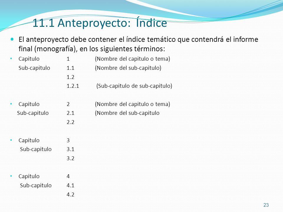 11.1 Anteproyecto: Índice El anteproyecto debe contener el índice temático que contendrá el informe final (monografía), en los siguientes términos: