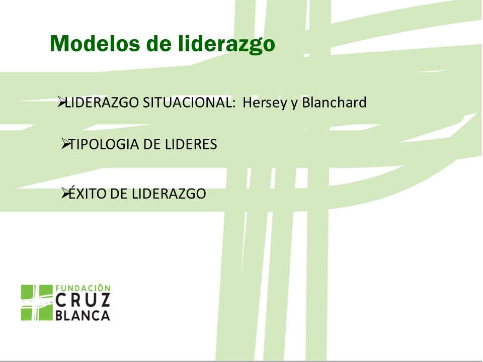 Modelos de liderazgo LIDERAZGO SITUACIONAL: Hersey y Blanchard