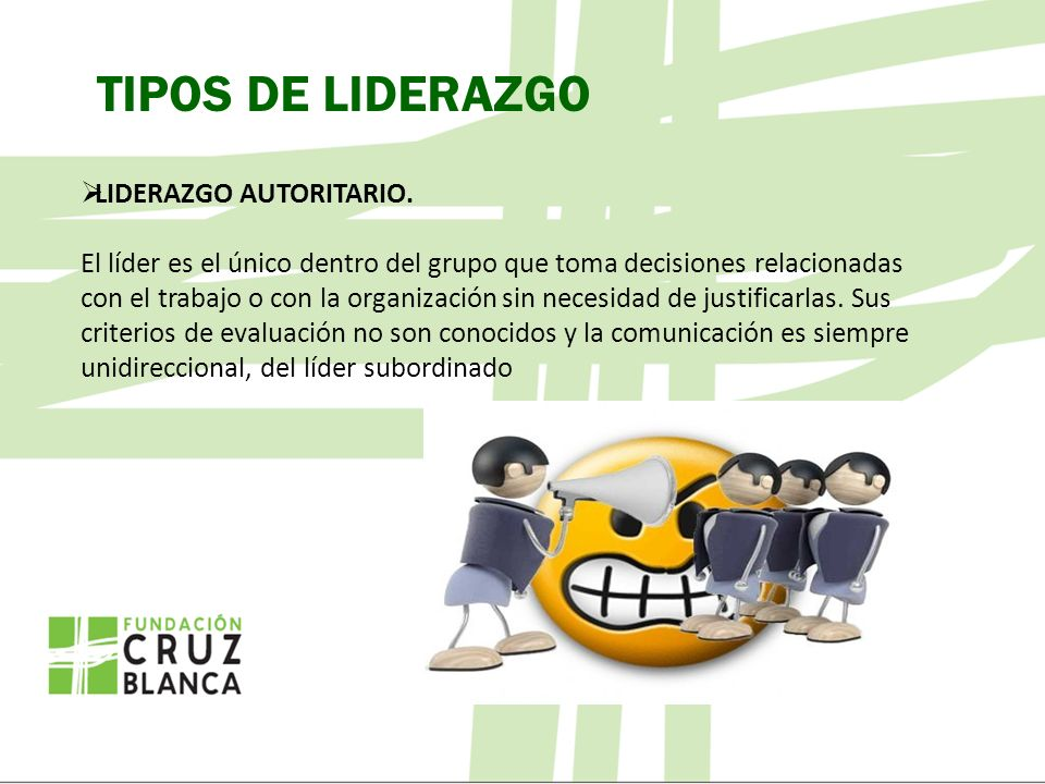 TIPOS DE LIDERAZGO LIDERAZGO AUTORITARIO.