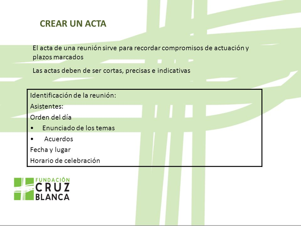 CREAR UN ACTA El acta de una reunión sirve para recordar compromisos de actuación y plazos marcados.
