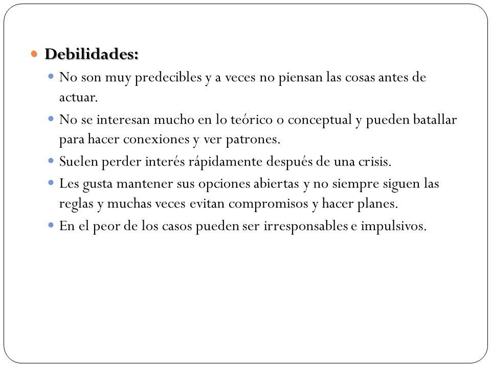 Debilidades: No son muy predecibles y a veces no piensan las cosas antes de actuar.
