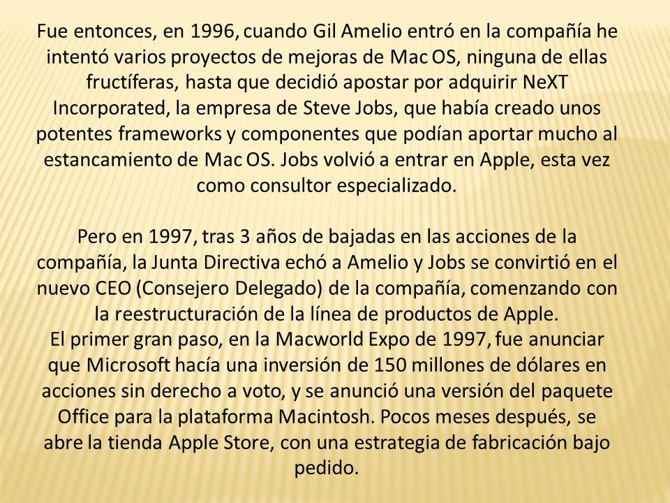 Fue entonces, en 1996, cuando Gil Amelio entró en la compañía he intentó varios proyectos de mejoras de Mac OS, ninguna de ellas fructíferas, hasta que decidió apostar por adquirir NeXT Incorporated, la empresa de Steve Jobs, que había creado unos potentes frameworks y componentes que podían aportar mucho al estancamiento de Mac OS. Jobs volvió a entrar en Apple, esta vez como consultor especializado.