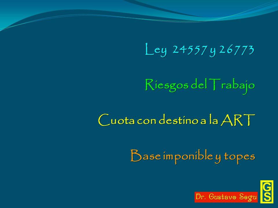 Ley 24557 y 26773 Riesgos del Trabajo Cuota con destino a la ART Base imponible y topes