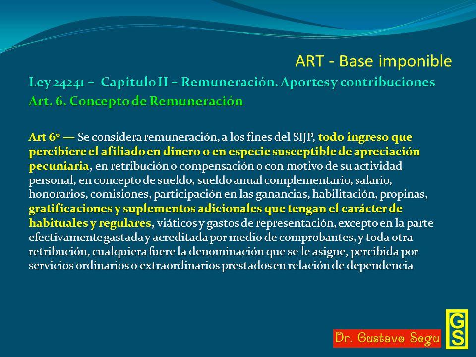 ART - Base imponible Ley 24241 – Capitulo II – Remuneración. Aportes y contribuciones. Art. 6. Concepto de Remuneración.
