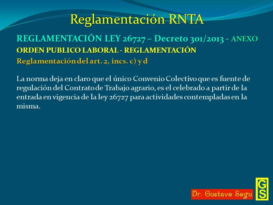 Reglamentación RNTA REGLAMENTACIÓN LEY 26727 – Decreto 301/2013 - ANEXO. ORDEN PUBLICO LABORAL - REGLAMENTACIÓN.