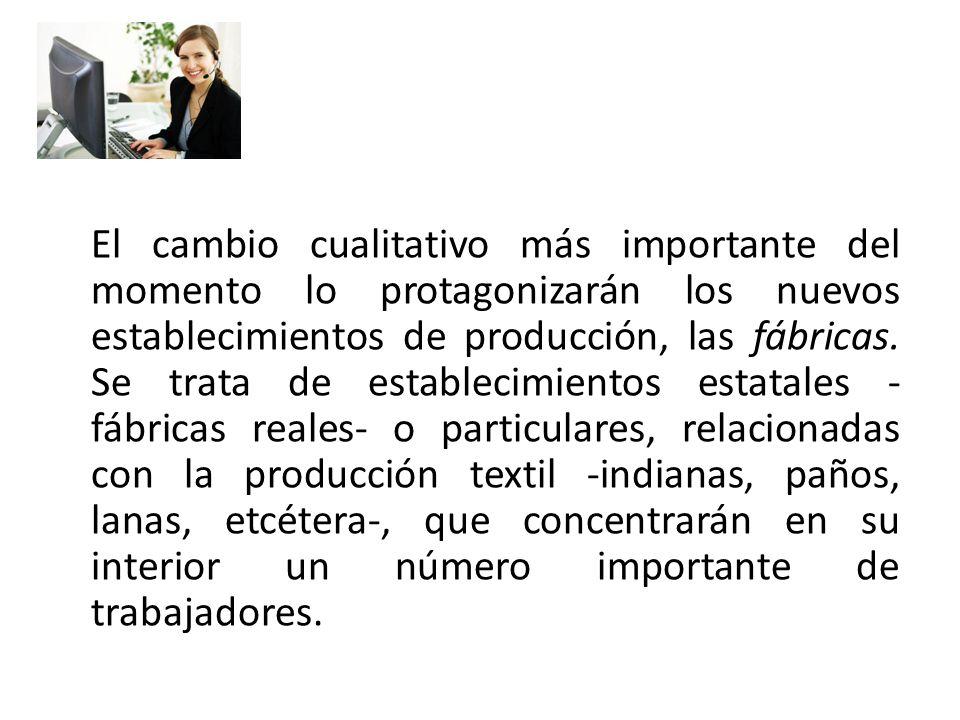 El cambio cualitativo más importante del momento lo protagonizarán los nuevos establecimientos de producción, las fábricas.