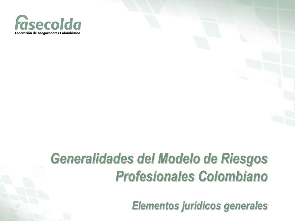 Generalidades del Modelo de Riesgos Profesionales Colombiano Elementos jurídicos generales
