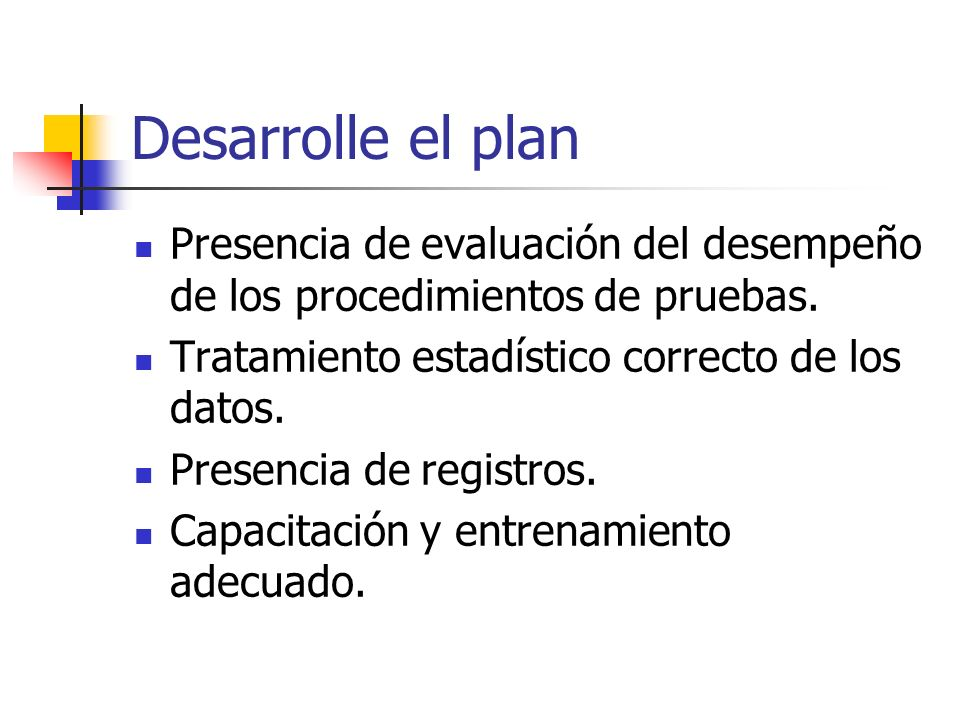 Desarrolle el planPresencia de evaluación del desempeño de los procedimientos de pruebas. Tratamiento estadístico correcto de los datos.