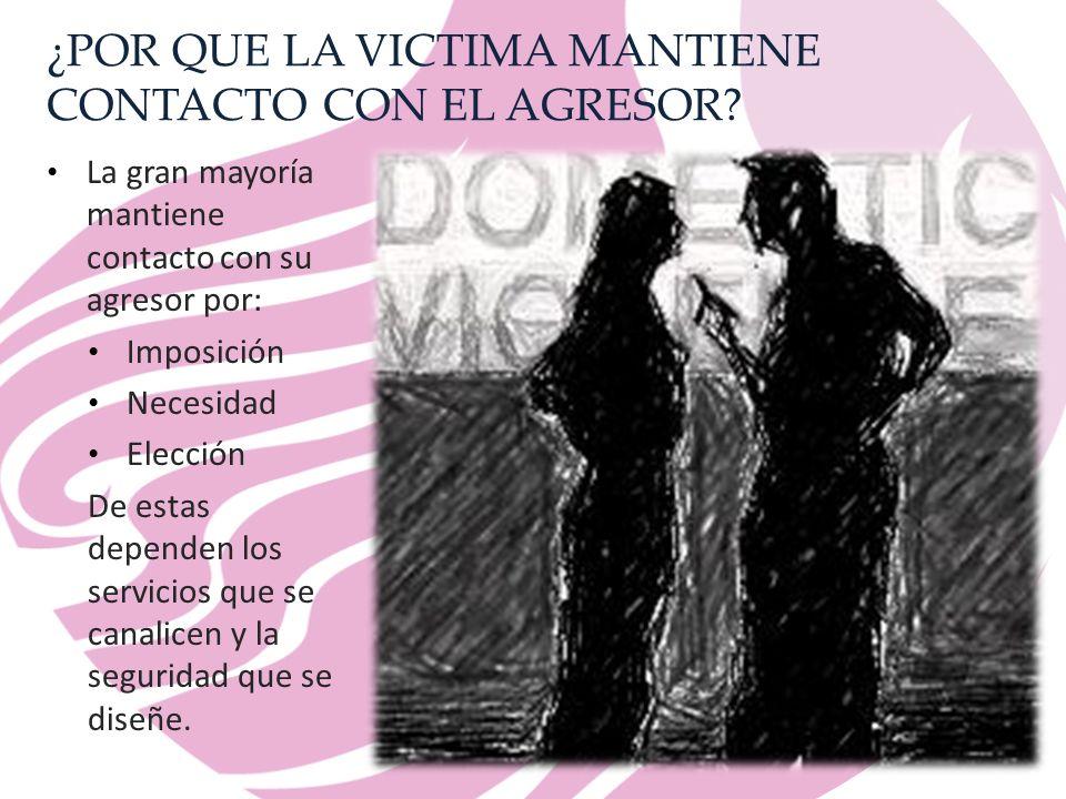 ¿POR QUE LA VICTIMA MANTIENE CONTACTO CON EL AGRESOR