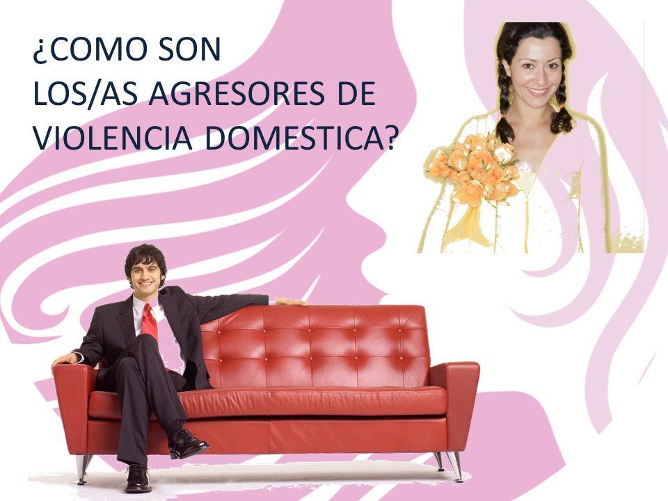 ¿COMO SON LOS/AS AGRESORES DE VIOLENCIA DOMESTICA
