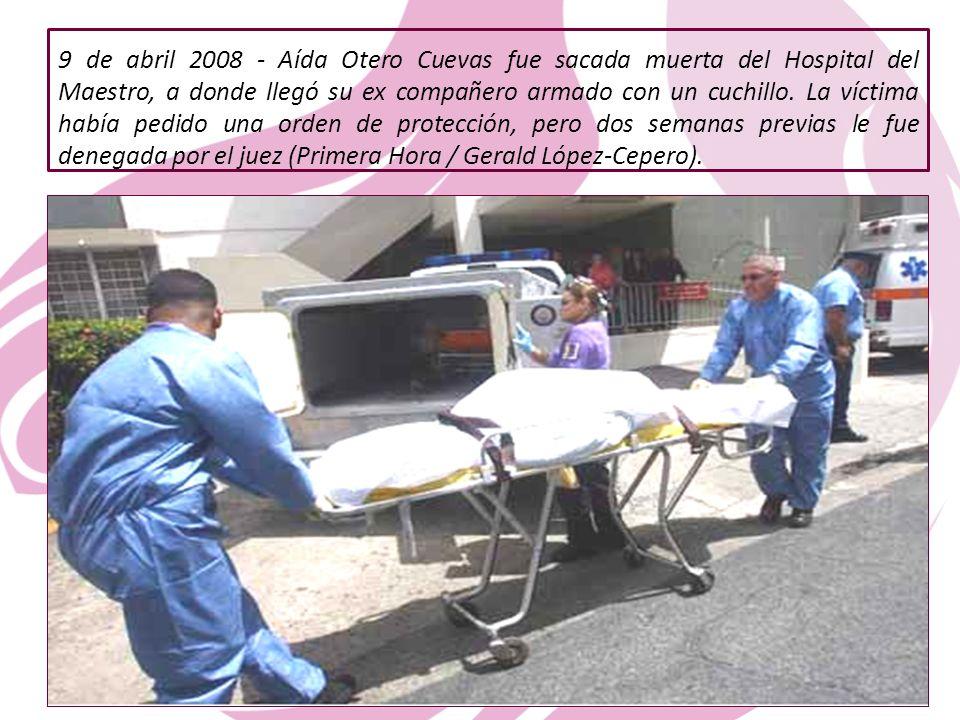 9 de abril 2008 - Aída Otero Cuevas fue sacada muerta del Hospital del Maestro, a donde llegó su ex compañero armado con un cuchillo.