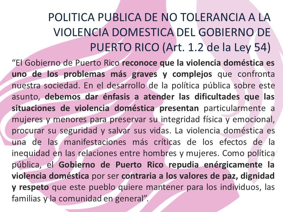 POLITICA PUBLICA DE NO TOLERANCIA A LA VIOLENCIA DOMESTICA DEL GOBIERNO DE PUERTO RICO (Art. 1.2 de la Ley 54)