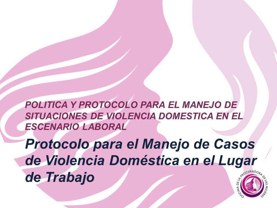 POLITICA Y PROTOCOLO PARA EL MANEJO DE SITUACIONES DE VIOLENCIA DOMESTICA EN EL ESCENARIO LABORAL
