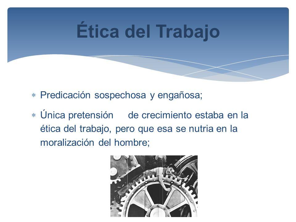 Ética del Trabajo Predicación sospechosa y engañosa;
