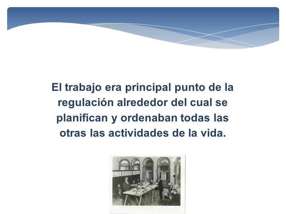 El trabajo era principal punto de la regulación alrededor del cual se planifican y ordenaban todas las otras las actividades de la vida.
