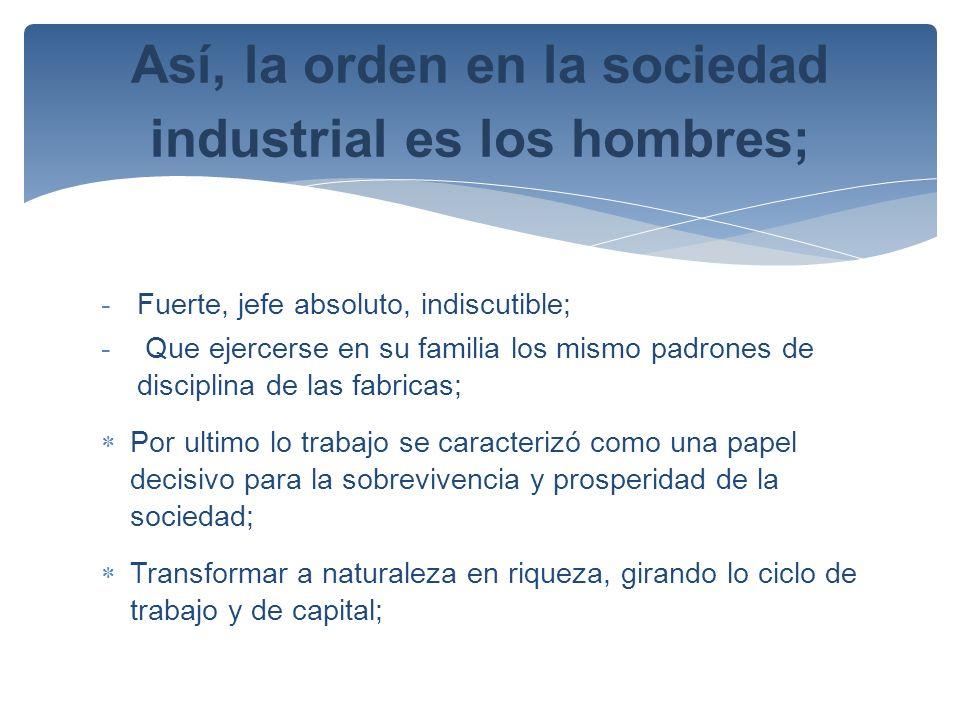Así, la orden en la sociedad industrial es los hombres;